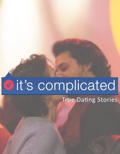 It's Complicated - True Dating Stories (24 OCT)